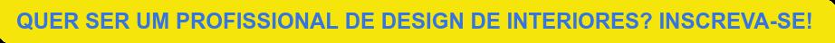 QUER SER UM PROFISSIONAL DE DESIGN DE INTERIORES? INSCREVA-SE!
