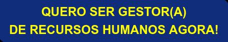 QUERO SER GESTOR(A) DE RECURSOS HUMANOS AGORA!