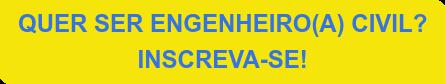 QUER SERENGENHEIRO(A) CIVIL?   INSCREVA-SE!