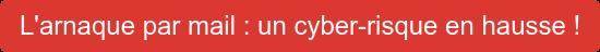 L'arnaque par mail : un cyber-risque en hausse !