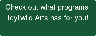 Check out what programs  Idyllwild Arts has for you!