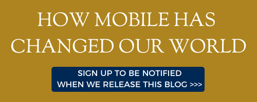 Sign up to be notified when we release our blog: How Mobile Has Changed Our World
