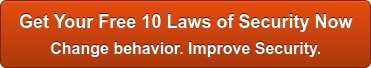 Get Your Free 10 Laws of Security Now   Change behavior. Improve Security.