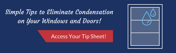 Click to learn how to eliminate condensation on your windows and doors