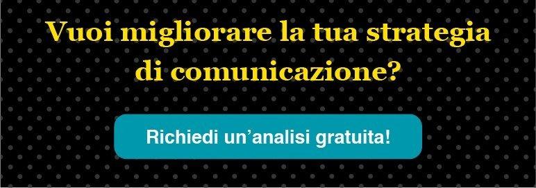 Vorresti sapere come migliorare la tua  strategia di comunicazione? Richiedi un'analisi gratuita.