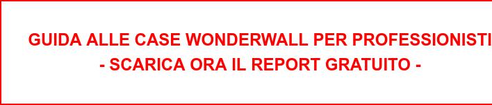 GUIDA ALLE CASE WONDERWALL PER PROFESSIONISTI - SCARICA ORA IL REPORT GRATUITO -