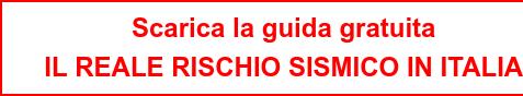 Scarica la guida gratuita  IL REALE RISCHIO SISMICO IN ITALIA