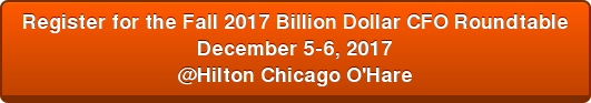 Register for the Fall 2017 Billion Dollar CFO Roundtable December 5-6, 2017 @Hilton Chicago O'Hare