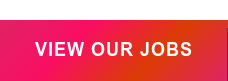 VIEW OUR JOBS