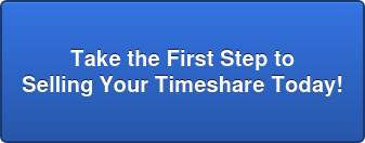 Take the First Step to Selling Your Timeshare Today!