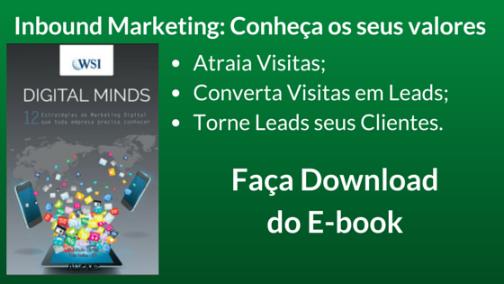 Inbound Marketing: Conheça os seus valores Atraia Visitas, Converta Visitas em Leads, Torne Leads seus Clientes! Faça o Download do Ebook
