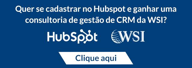 Quer se cadastrar no Hubspot e ganhar uma consultoria de gestão de CRM da WSI?