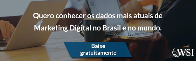 Quero conhecer os dados mais atuais de Marketing Digital no Brasil e no mundo.