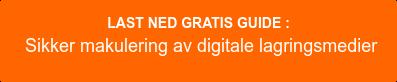 LAST NED GRATISGUIDE :Sikker makulering av digitale lagringsmedier