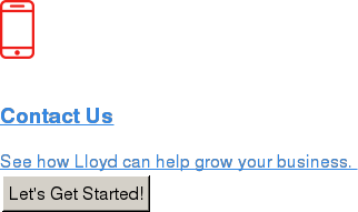 Contact Us  See how Lloyd can help grow your business.  Let's Get Started!