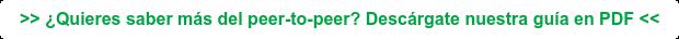 >> ¿Quieres saber más del peer-to-peer? Descárgate nuestra guía en PDF <<