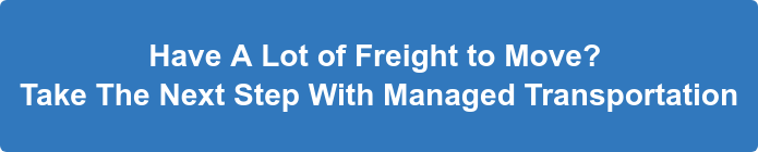 Have A Lot of Freight to Move? Take The Next Step And Consider Managed  Transportation