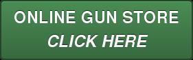 ONLINE GUN STORE CLICK HERE