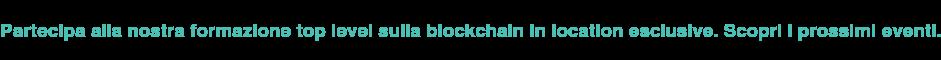 Partecipa alla nostra formazione top level sulla blockchain in location  esclusive.Scopri i prossimi eventi.