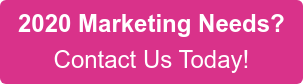 2020 Marketing Needs? Contact Us Today!