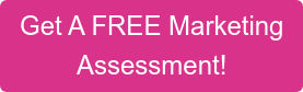 Get A FREE Marketing Assessment!