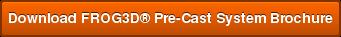 DownloadFROG3D®Pre-Cast System Brochure