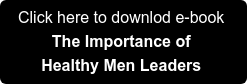 Click here to downlod e-book The Importance of Healthy Men Leaders