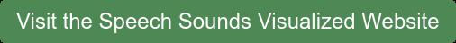 Visit the Speech Sounds Visualized Website