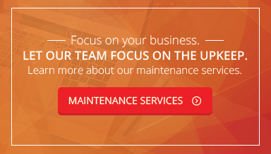 Focus on your business. Let ous team focus on the upkeep. Learn more about our maintenance services.