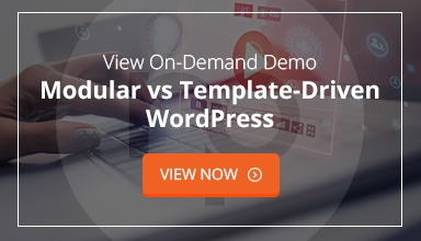 View On-Demand Demo: Modular vs Template-Driven WordPress. View Now.
