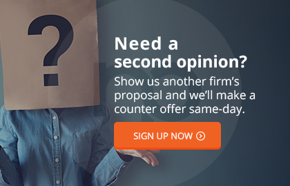 Need a second opinion? Show us another firm's proposal and we'll make a counter offer same-day. Sign Up Now.