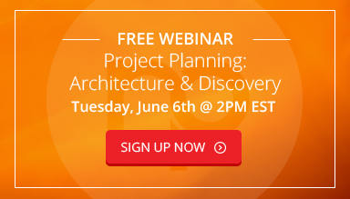 Free webinar. Project Planning: Architecture & Discovery. Tuesday, June 6th @ 2pm EST. Sign Up Now.
