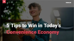 5 Tips To Win In Today's Convenience Economy