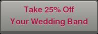 Take 25% Off Your Wedding Band