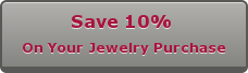 Save 10%  On Your Jewelry Purchase
