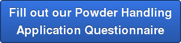 Fill out our Powder Handling  Application Questionnaire