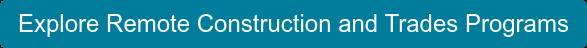 Explore Remote Construction and Trades Programs