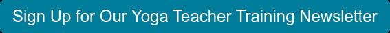 Sign Up for Our Yoga Teacher Training Newsletter