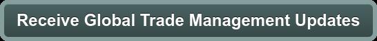Receive Global Trade Management Updates