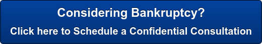 Considering Bankruptcy? Click here to Schedule a Confidential Consultation