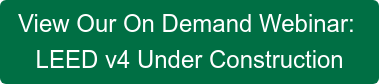 View Our On Demand Webinar:  LEED v4 Under Construction