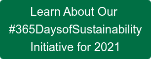 Learn About Our   #365DaysofSustainability  Initiative for 2021
