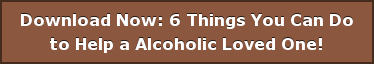 Download Now: 6 Things You Can Do to Help a Alcoholic Loved One!