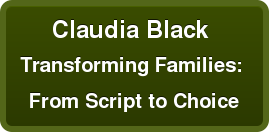 Claudia Black  Transforming Families:  From Script to Choice