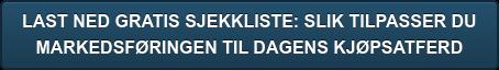 LAST NED GRATIS SJEKKLISTE: SLIK TILPASSER DU  MARKEDSFØRINGEN TIL DAGENS KJØPSATFERD