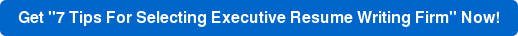 """Get """"7 Tips For Selecting Executive Resume Writing Firm"""" Now!"""