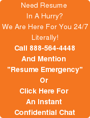 Need Resume  In A Hurry? We Are Here For You 24/7 Literally! Call 888-564-4448 And Mention