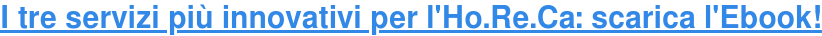 I tre servizi più innovativi per l'Ho.Re.Ca: scarica l'Ebook!