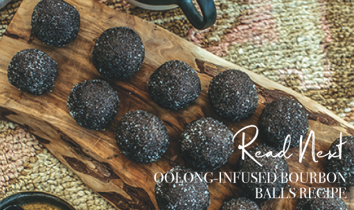 Read Next: Oolong-Infused Bourbon Balls Recipe