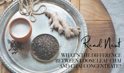 Read Next: What's the Difference Between Loose Leaf Chai and Chai Concentrate?